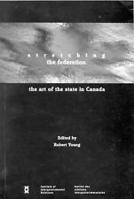 Stretching the Federation: The Art of the State in Canada (Institute of Intergov