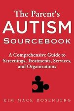 The Parent's Autism Sourcebook : A Comprehensive Guide to Screenings,...