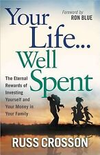 Your Life... Well Spent : The Eternal Rewards of Investing Yourself and Your ...