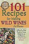 Back to Basics: 101 Recipes for Making Wild Wines at Home : A Step-by-Step...