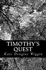 Timothy's Quest : A Story for Anybody, Young or Old, Who Cares to Read It by...