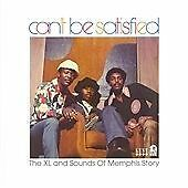Can't Be Satisfied: The XL And Sounds Of Memphis Story (CDKEND 283)