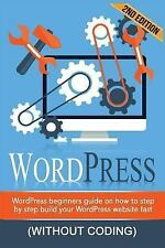 WordPress : WordPress Beginner's Step-By-step Guide on How to Build Your...