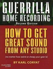Guerrilla Home Recording : How to Get Great Sound from Any Studio (No Matter...