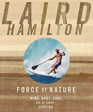 Force of Nature: Mind, Body, Soul, And, of Course, Surfing, Hamilton, Laird, Goo