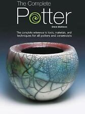 THE COMPLETE POTTER by STEVE MATTISON, HOW TO, REFERENCE, TOOLS, TECHNIQUES