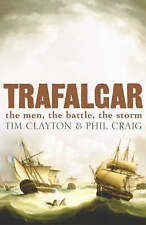 TRAFALGAR the men, the battle. the storm, By Craig, Phil, Clayton, Tim,in Used b