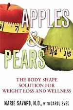 Apples and Pears : The Body Shape Solution for Weight Loss and Wellness by...
