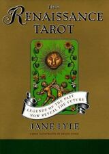 The RENAISSANCE TAROT: LEGENDS OF THE PAST NOW REVEAL THE FUTURE