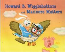 Howard B. Wigglebottom: Howard B. Wigglebottom and Manners Matters by Howard...