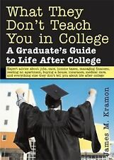What They Don't Teach You in College : A Graduate's Guide to Life after...