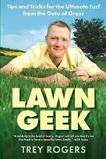 Lawn Geek: Tips and Tricks for the Ultimate Turf From the Guru of Gras-ExLibrary