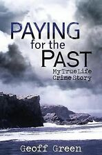 Paying for the Past : My True Life Crime Story by Geoff Green (2014, Paperback)