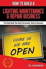 How to Build a Lighting Maintenance and Repair Business (Special Edition) :...
