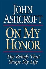 G, On My Honor The Beliefs That Shape My Life, Ashcroft, John, 0785266437, Book