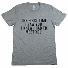 The First Time I Saw You I knew I had To Meet You T-Shirt. The Age of Adaline