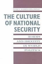 The Culture of National Security : Norms and Identity in World Politics...