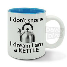 I don't SNORE I dream I am a KETTLE whistle snorer snoring tea coffee mug cup