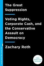 The Great Suppression : Voting Rights, Corporate Cash, and the Conservative...