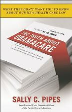 The Truth about Obamacare by Sally C. Pipes (2010, Paperback)