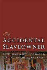 The Accidental Slaveowner : Revisiting a Myth of Race and Finding an American...