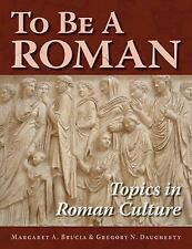 To Be A Roman: Topics in Roman Culture, History: Ancient: General, History: Worl
