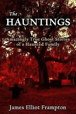 The Hauntings : Amazingly True Ghost Stories of a Haunted Family by James...