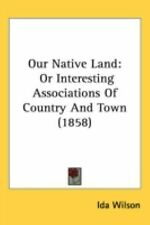 Our Native Land : Or Interesting Associations of Country and Town (1858) by...