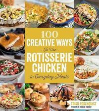 100 Creative Ways to Use Rotisserie Chicken in Everyday Meals by Trish...
