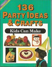 136  Party Ideas and Crafts Kids Can Make by Highlights for Children PB 1993