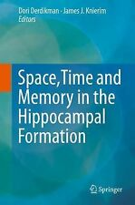 Space,Time and Memory in the Hippocampal Formation (2014, Hardcover)