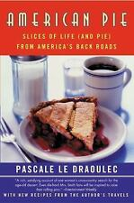 American Pie : Slices of Life (and Pie) from America's Back Roads by Pascale...