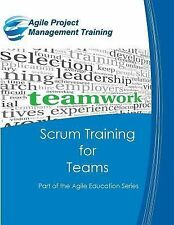 Scrum Training for Teams : Part of the Agile Education Series by Dan...