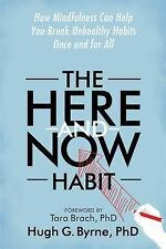 The Here-and-Now Habit : How Mindfulness Can Help You Break Unhealthy Habits...