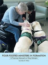 Four-Footed Ministers in Formation : A Training Manual on Dog Ministry by...