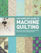 The Complete Guide to Machine Quilting : How to Use Your Home Sewing Machine...