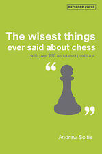 The Wisest Things Ever Said About Chess: With Over 250 Annotated Positions by...