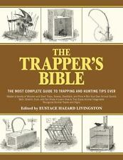 The Trapper's Bible : The Most Complete Guide on Trapping and Hunting Tips...