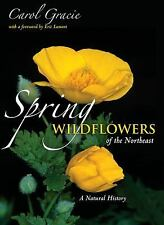 Springtime Wildflowers of the Northeast : A Natural History by Carol Gracie...