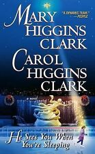 He Sees You When You're Sleeping by Mary Higgins Clark and Carol Higgins...