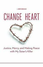 Change of Heart : Justice, Mercy, and Making Peace with My Sister's Killer by...