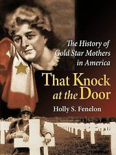 That Knock at the Door : The History of Gold Star Mothers in America by Holly...