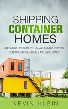 Shipping Container Homes : Steps and tips by Kevin klein [Paperback] BRAND NEW