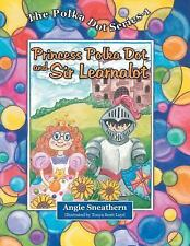 Princess Polka Dot and Sir Learnalot by Angie Sneathern (2015, Paperback)