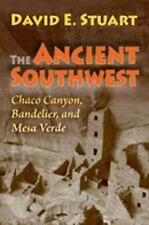 The Ancient Southwest : Chaco Canyon, Bandelier, and Mesa Verde by David E....
