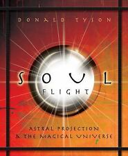 Soul Flight : Astral Projection and the Magical Universe by Donald Tyson...