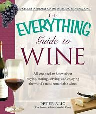 The Everything Guide to Wine: From tasting tips to vineyard tours and -ExLibrary
