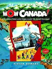 Wow Canada! Ser.: Wow, Canada! : Exploring This Land from Coast to Coast by...