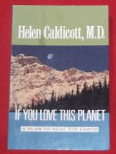 IF YOU LOVE THIS PLANET ~ Helen Caldicott MD, ~ A PLAN TO HEAL THE EARTH