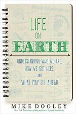 Life on Earth : Understanding Who We Are, How We Got Here, and What May Lie...